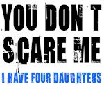 You don't scare me 4 daughters