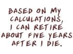 Retire Five Years After Die