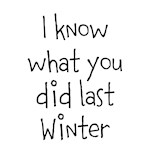 I know what you did last Winter