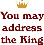 You May Address the King