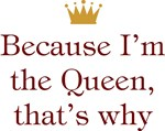 Because I'm The Queen That's Why