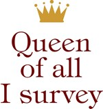 Queen Of All I Survey