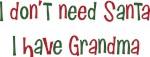 I don't need Santa I have Grandma