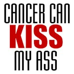Cancer Can KISS My Ass T-Shirts