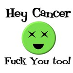Hey Cancer Fuck You Too T-Shirts