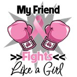 My Friend Fights Like a Girl Breast Cancer Shirts