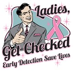 Ladies Get Checked Early Detection Saves Lives