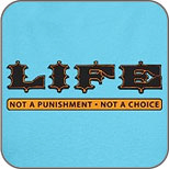 LIFE - Not a Punishment, Not a Choice