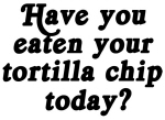 tortilla chip today