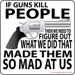 If Guns Kill People Then We Need To Figure OutWhat