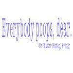 Fringe Walter Bishop Quote: Everybody Poops, Dear