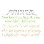 Fringe Quote: Forgot the Magic Word