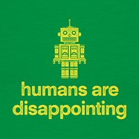Humans Are Disappointing
