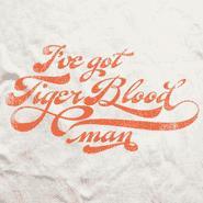I've Got Tiger Blood, man.