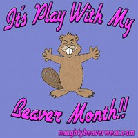Play With My Beaver Month