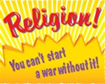 Religion! You Can't Start a War Without It!