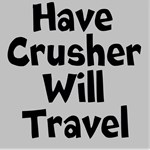 Have Crusher, Will Travel
