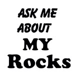 Ask me about my Rocks