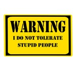 WARNING I do not tolerate stupid people