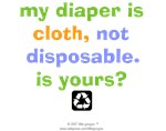 MY DIAPER IS CLOTH, NOT DISPOSABLE. IS YOURS?