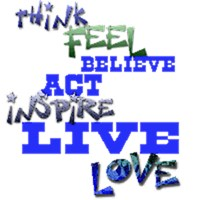 Think, Feel, Believe, Act, Inspire, Live, Love