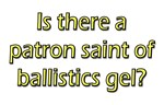 Is There a Patron Saint of Ballistics Gel?