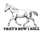 That's How I Roll Horse