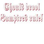 Ghouls drool Vampires Rule!