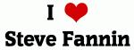 I Love Steve Fannin