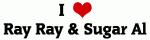 I Love Ray Ray & Sugar Al