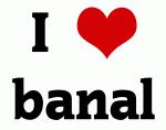 I Love banal