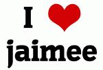 I Love jaimee