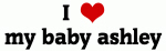 I Love my baby ashley