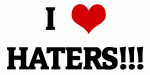 I Love HATERS!!!