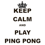 KEEP CALM AND PLAY PING PONG
