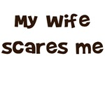 MY WIFE SCARES ME