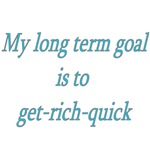 My Long Term Goal Is To Get-Rich-Quick