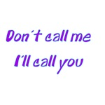 Don't Call Me I'll Call You