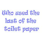 Who Used The Last Of The Toilet Paper