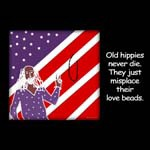 Old hippies never die, they just misplace their love beads.
