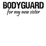 Bodyguard for my sister
