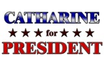 CATHARINE for president