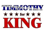 TIMMOTHY for king