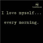 I love myself... every morning.