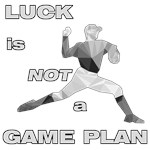 LUCK IS NOT A GAME PLAN-BASEBALL