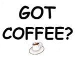 GOT COFFEE?