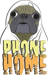 pug with words (phone home) HUMOROUS