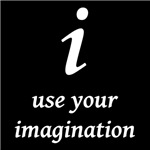i - Use your Imagination!