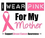 I Wear Pink (Mother) Breast Cancer T-Shirts