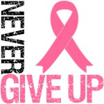 Never Give Up Breast Cancer Awareness T-Shirts